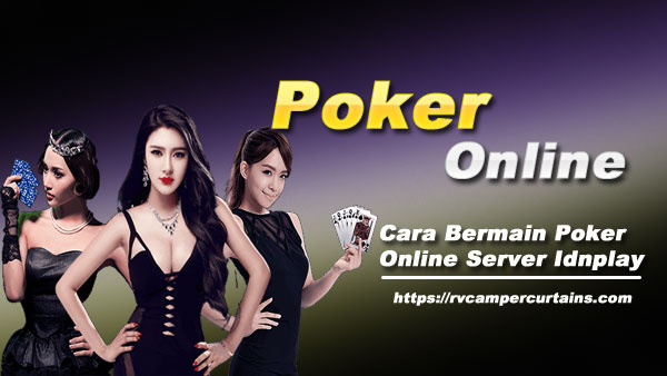 Cara-Bermain-Poker-Online-Server-Idnplay